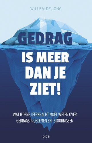 Gedrag is meer dan je ziet! Wat iedere leerkracht moet weten over gedragsproblemen en -stoornissen / De Jong, Willem.