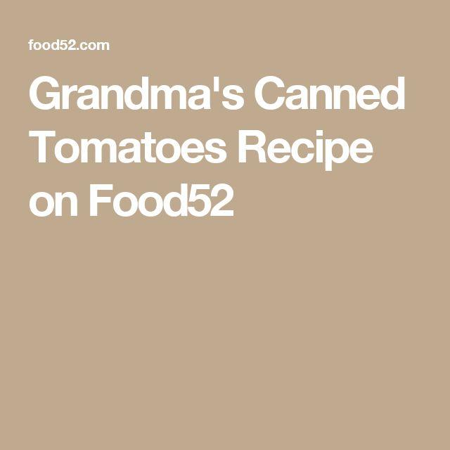 Grandma's Canned Tomatoes Recipe on Food52