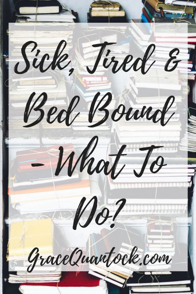 Sick, Tired and Bed Bound – What To Do?