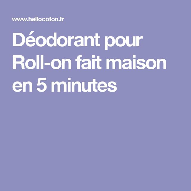 Déodorant pour Roll-on fait maison en 5 minutes