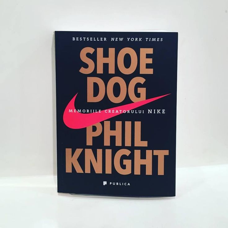 Phil Knight, creatorul Nike, are o poveste greu de lăsat din mână. #shoedog #nikestory #editurapublica