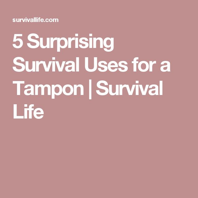 5 Surprising Survival Uses for a Tampon | Survival Life