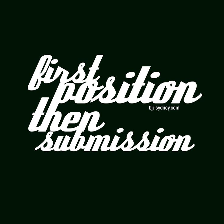 position, then submission ...are we still talking about Jiu-jitsu?;-)