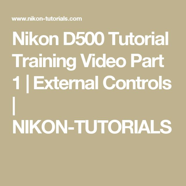 Nikon D500 Tutorial Training Video Part 1 | External Controls | NIKON-TUTORIALS