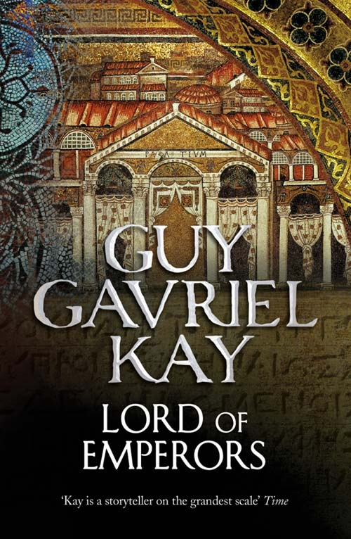 Guy Gavriel Kay - The Lord of Emperors