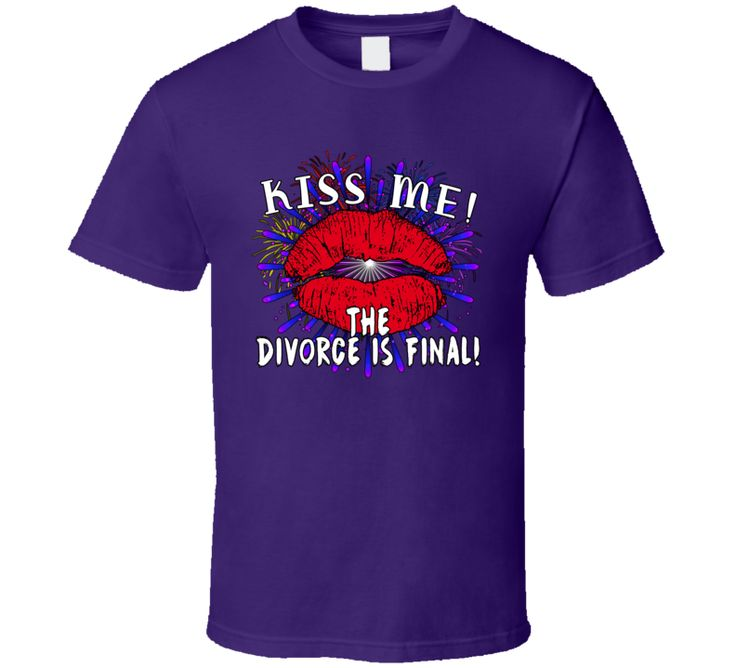 Kiss Me! The Divorce Is Final T Shirt