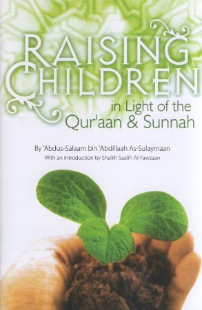 Raising Children in Light of the Quraan and Sunnah