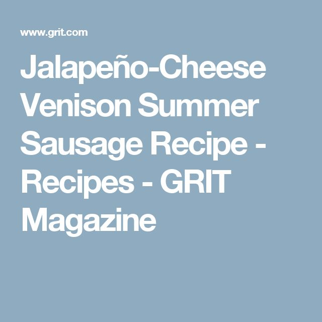 Jalapeño-Cheese Venison Summer Sausage Recipe - Recipes - GRIT Magazine