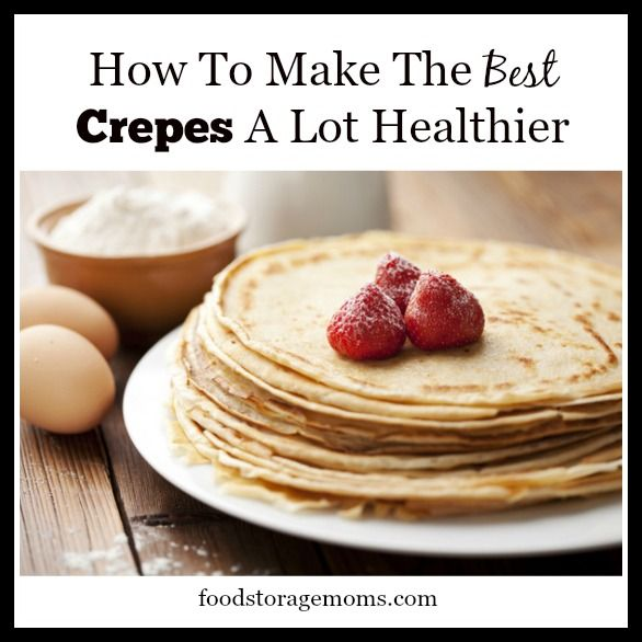 How To Make The Best Crepes A Lot Healthier | by FoodStorageMoms.com