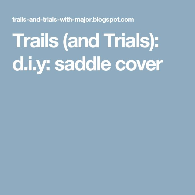 Trails (and Trials): d.i.y: saddle cover