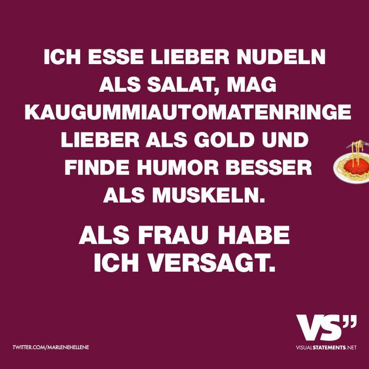 Ich esse lieber Nudeln als Salat, mag Kaugummiautomatenringe lieber als Gold und finde Humor besser als Muskeln. Als Frau habe ich versagt. - VISUAL STATEMENTS®