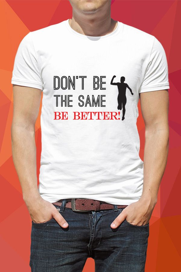 Dont't Be The Same. BE BETTER! T-Shirt  https://www.spreadshirt.com/dont-t-be-the-same-be-better-A103811508/vp/103811508T812A1PC1015179611PA1663PT17X25Y86S30#/detail/103811508T812A1PC1015179611PA1663PT17X25Y86S30