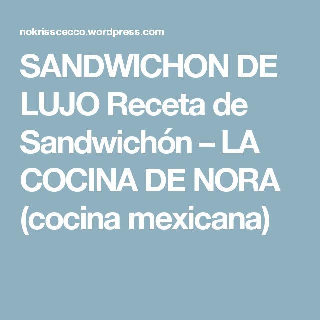 SANDWICHON DE LUJO Receta de Sandwichón  – LA COCINA DE NORA  (cocina mexicana)