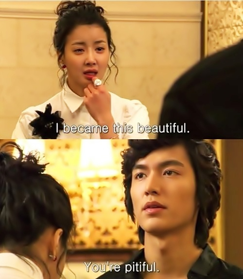 Boys Over Flowers<3 Loved this part. I thought she honestly was pitiful.