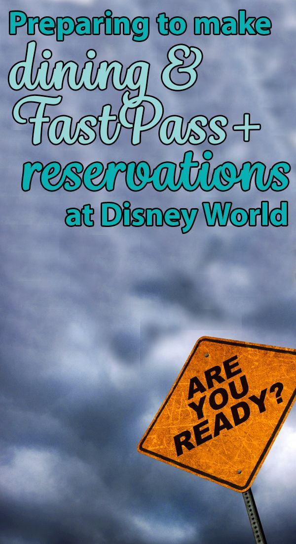 How to prepare to make dining and FastPass+ reservations at Disney World