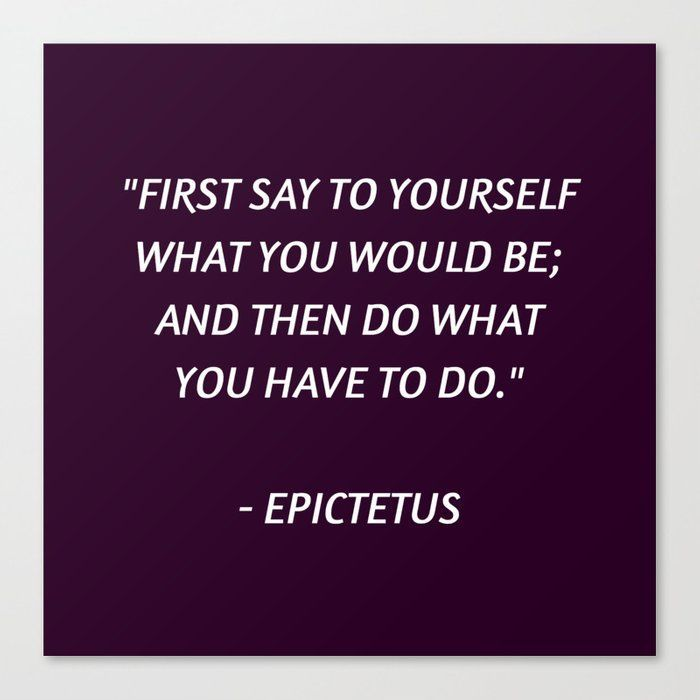 Stoic Philosophy Wisdom – Epictetus – First say to…