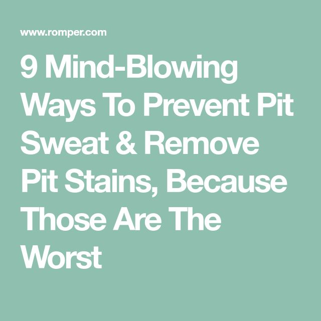 9 Mind-Blowing Ways To Prevent Pit Sweat & Remove Pit Stains, Because Those Are The Worst