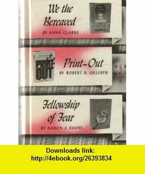 We the Bereaved- Print-Out- Fellowship of Fear Anna Clarke, Robert B. Gillespie, Aaron J. Elkins ,   ,  , ASIN: B000KMZEZ4 , tutorials , pdf , ebook , torrent , downloads , rapidshare , filesonic , hotfile , megaupload , fileserve