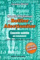 Marele dictionar al bolilor si afectiunilor cauzele subtile ale imbolnavirii. 54 lei