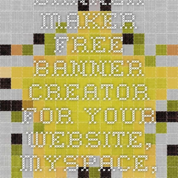 Banner Maker - Free Banner Creator for your website, Myspace, Facebook, and more!