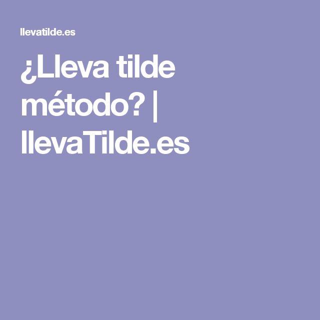 ¿Lleva tilde método? | llevaTilde.es