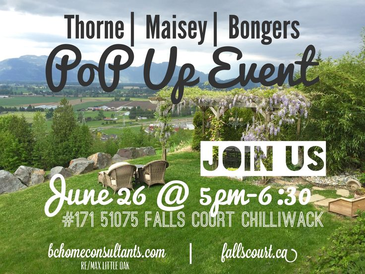 JOIN Us this Friday June 26th from 5-6:30pm for THORNE | MAISEY | BONGERS OPEN HOUSE POP UP EVENT @ the Stunning #171 51075 Falls Court Listing in Chilliwack BC. See You There!