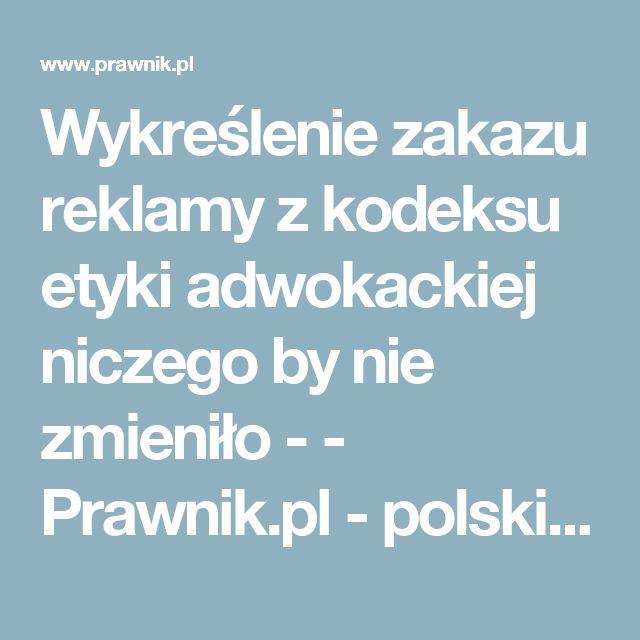 Wykreślenie zakazu reklamy z kodeksu etyki adwokackiej niczego by nie zmieniło - - Prawnik.pl - polskie prawo, adwokaci, radcowie prawni, notariusze, kancelarie http:radcaprawnyminsk.pl