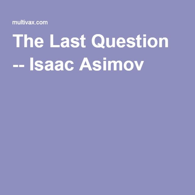 The Last Question -- Isaac Asimov