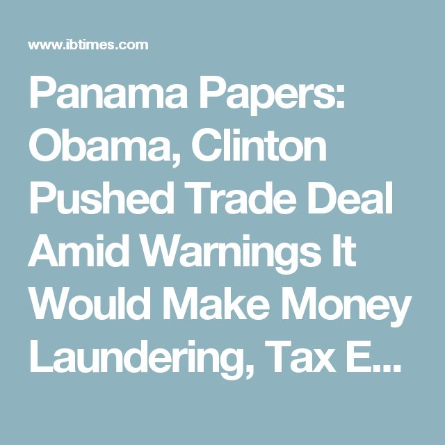 Panama Papers: Obama, Clinton Pushed Trade Deal Amid Warnings It Would Make Money Laundering, Tax Evasion Worse
