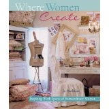 Where Women Create: Inspiring Work Spaces of Extraordinary Women (Hardcover)By Jo Packham