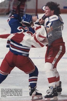 The great Tie Domi. They examined Probert's brain after he died. They said it was pretty much useless. Don't fight Tie Domi