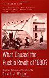 Behind the Pueblo Revolt of 1680:The uprising that changed America