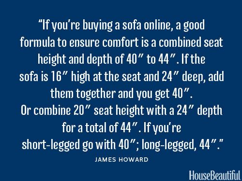 """""""If you're buying a sofa online, a good formula to ensure comfort is a combined seat height and depth of 40"""" to 44""""."""""""