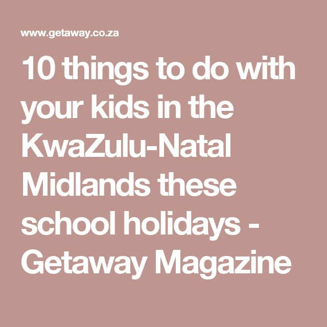10 things to do with your kids in the KwaZulu-Natal Midlands these school holidays - Getaway Magazine