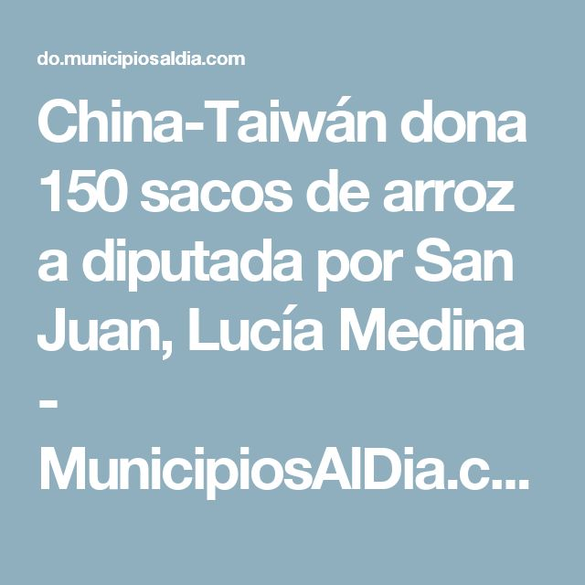 China-Taiwán dona 150 sacos de arroz a diputada por San Juan, Lucía Medina - MunicipiosAlDia.com :: Edición República Dominicana