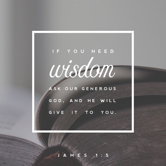 """""""If any of you lacks wisdom, let him ask of God, who gives to all liberally and without reproach, and it will be given to him. But let him ask in faith, with no doubting, for he who doubts is like a wave of the sea driven and tossed by the wind."""" James 1:5-6 NKJV http://bible.com/114/jas.1.5-6.nkjv"""