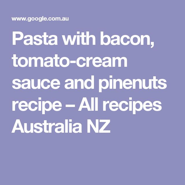 Pasta with bacon, tomato-cream sauce and pinenuts recipe – All recipes Australia NZ
