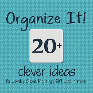 Organization ideas for Jewelry, Shoes, Make-up, Gift Wrap, Cleaning Supplies & More