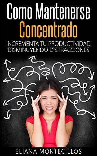 Cómo Mantenerse Concentrado - Incrementa Tú Productividad... https://www.amazon.com.mx/dp/B00TNOG9V8/ref=cm_sw_r_pi_dp_MKHuxbSGR1RQ9