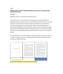 Mandated Curriculum vs. Developmentally Appropriate Practices  You are a parent who is concerned about the new state-mandated, textbook-based curriculum for Kindergarten, and you are writing a letter to the school board in protest of this new… (More)