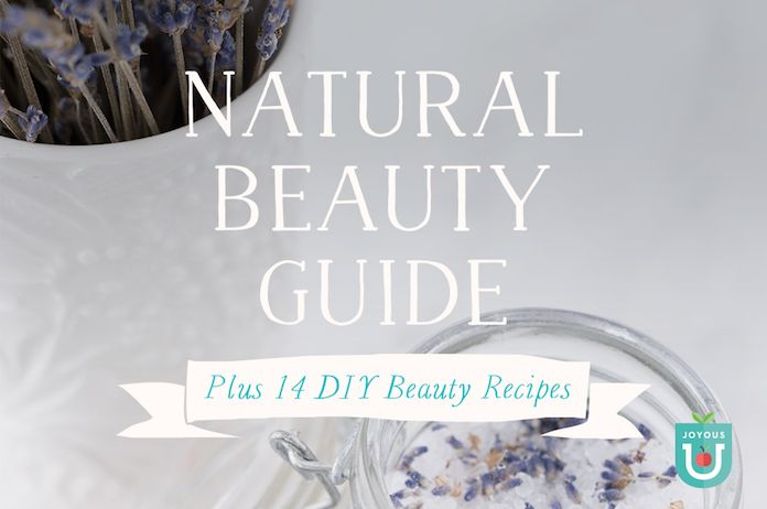 Joyous Health Natural Beauty Guide | Skincare and Beauty tips from the inside out + DIY Beauty recipes!