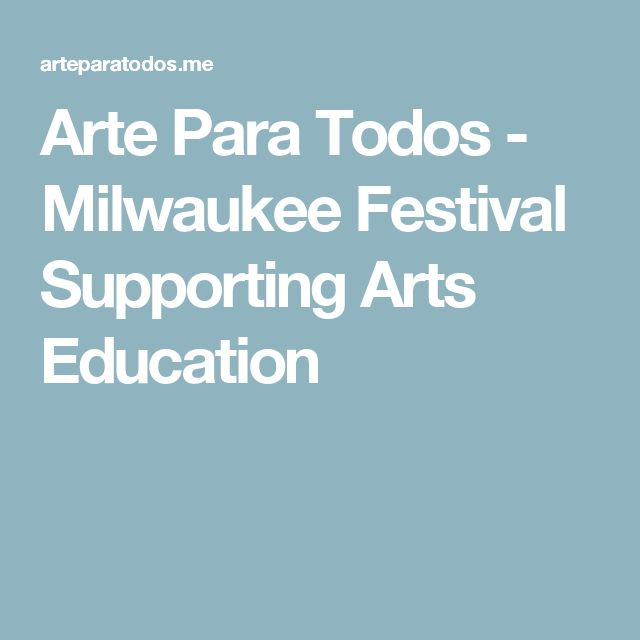 Arte Para Todos - Milwaukee Festival Supporting Arts Education