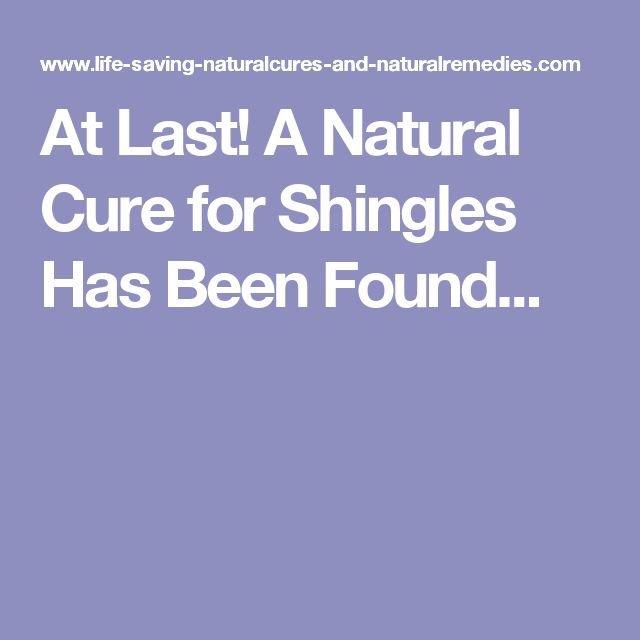 At Last! A Natural Cure for Shingles Has Been Found...