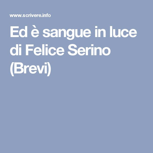 Ed è sangue in luce di Felice Serino (Brevi)