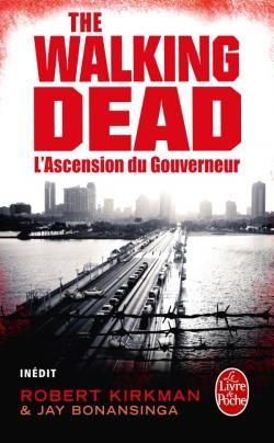 The Walking Dead, tome 1 : L'Ascension du Gouverneur, de Robert Kirkman et Jay Bonansinga. Éditions LGF. Collection Le Livre de poche.