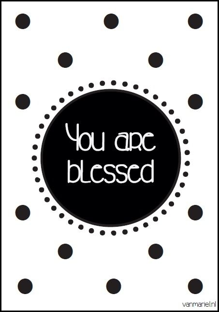 You are blessed - #God - #Faith - Buy it at www.vanmariel.nl - Poster € 3,95 - Card € 1,25