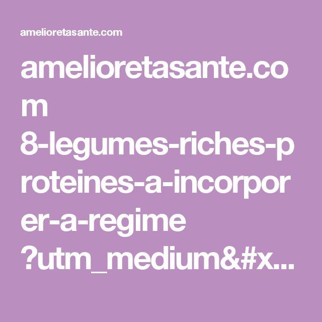 amelioretasante.com 8-legumes-riches-proteines-a-incorporer-a-regime ?utm_medium=widget&utm_source=website&utm_campaign=recommend