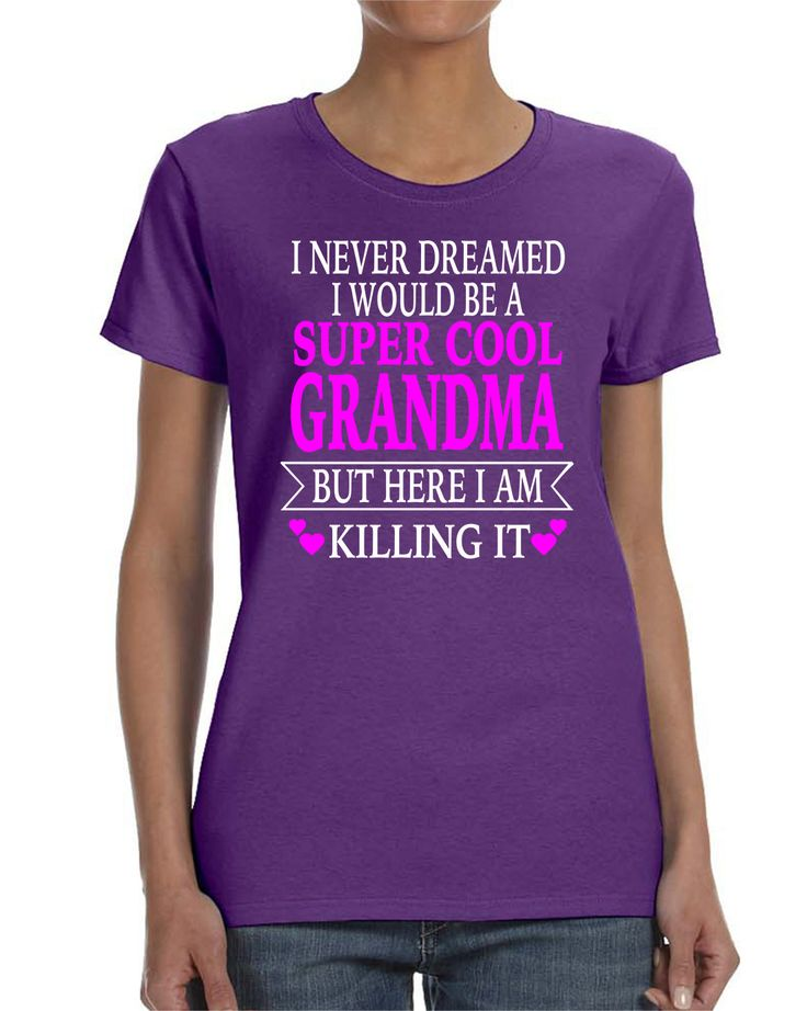 I Never Dreamed I Would Be A Super Cool Grandma But Here I Am Killing It Women T-shirt Grandma Shirt Gift for Grandma by WildWindApparel on Etsy