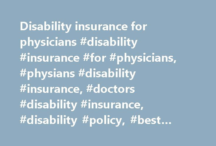 Disability insurance for physicians #disability #insurance #for #physicians, #physians #disability #insurance, #doctors #disability #insurance, #disability #policy, #best #disability #insurance http://stockton.remmont.com/disability-insurance-for-physicians-disability-insurance-for-physicians-physians-disability-insurance-doctors-disability-insurance-disability-policy-best-disability-insurance/  # FREQUENTLY ASKED QUESTIONS What should I expect from Physicians Disability Insurance, LLC for…