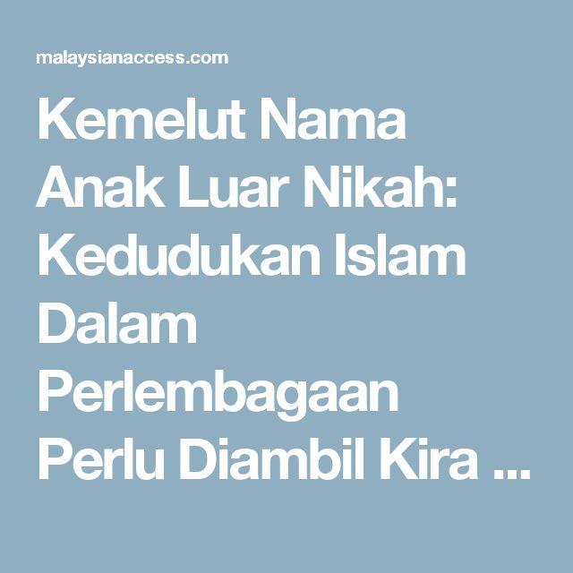Kemelut Nama Anak Luar Nikah: Kedudukan Islam Dalam Perlembagaan Perlu Diambil Kira - Malaysian Access